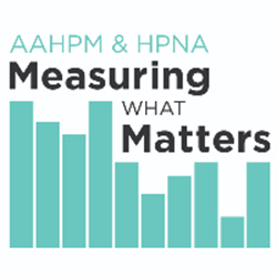Making Your Measurement Matter: The AAHPM & HPNA Measuring What Matters Project